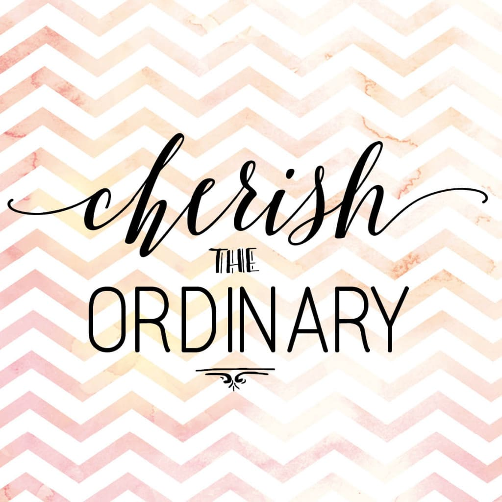 cherish the ordinary